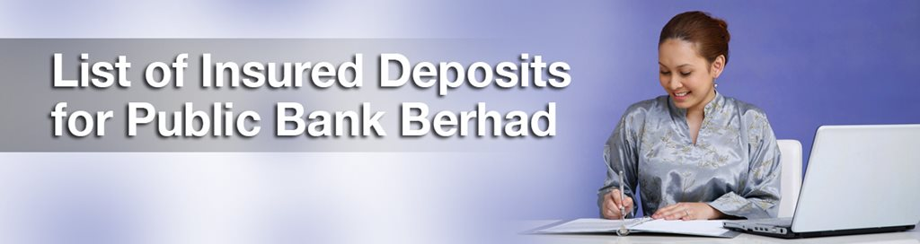 List of Insured Deposits for Public Bank Berhad