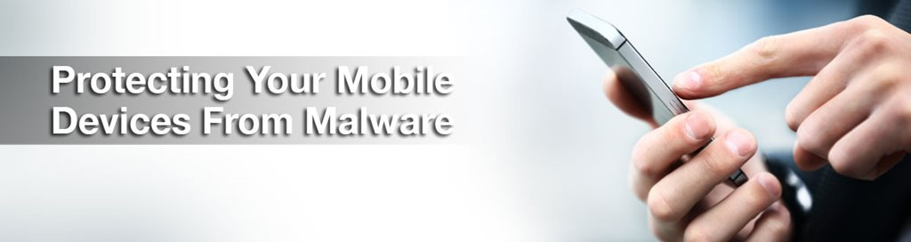 Protecting Your Mobile Devices From Malware